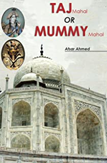 Taj Mahal OR Mummy Mahal: A secret that hide by Shah Jahan (English Edition)