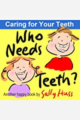 Who Needs Teeth? (Rhyming Children's Picture Book About Caring for Your Teeth) Kindle Edition