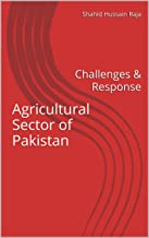 Agricultural Sector of Pakistan: Challenges & Response