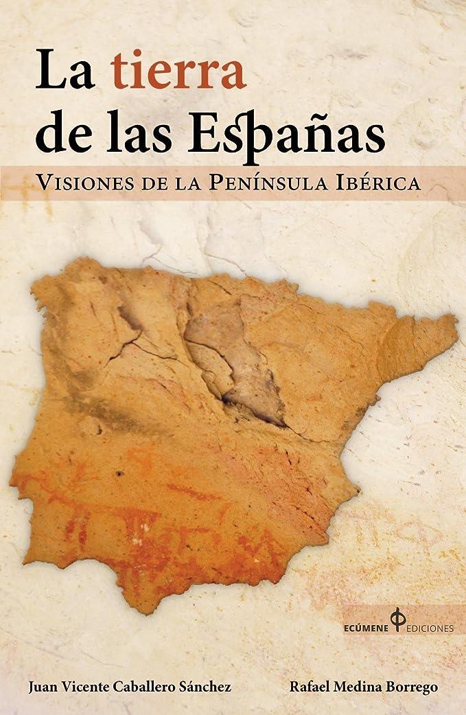 共産主義者ホール流用するLa Tierra de las Espa?as: Visiones de la Península Ibérica (Spanish Edition)