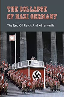 The Collapse Of Nazi Germany: The End Of Reich And Aftermath: Germany After Ww2