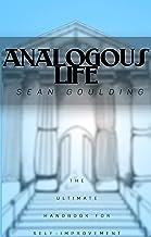 Analogous Life: The Ultimate Handbook For Self-Improvement