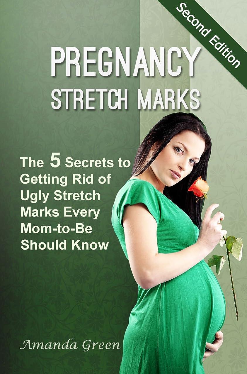 不一致精神的に収穫Pregnancy Stretch Marks: The 5 Secrets to Getting Rid of Ugly Stretch Marks Every Mom-to-Be Should Know (2nd Edition) (English Edition)