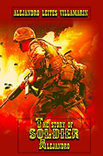 THE STORY OF SOLDIER ALEJANDRO