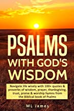 Psalms with God's Wisdom: Navigate life wisely with 100+ quotes & proverbs of wisdom, prayer, thanksgiving, trust, praise & worship hymns from the Biblical book of Psalms