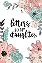 Letters To My Daughter: A Journal Of Letters From Mother To Child | Heirloom Keepsake Journal Memory Book | Baby Milestone Journal