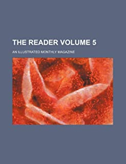 The Reader Volume 5; An Illustrated Monthly Magazine