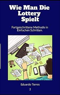 Wie Man Die Lottery Spielt: Fortgeschrittene Methode in Einfachen Schritten (Cómo Jugar a la lotería 1) (German Edition)