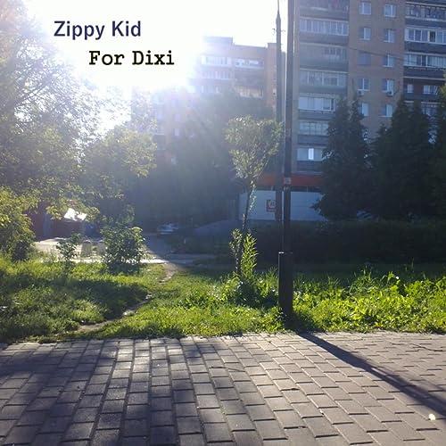Amazon.com: For Dixi: Zippy Kid: MP3 Downloads