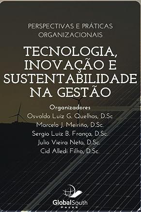 Tecnologia, Inovação e Sustentabilidade na Gestão: Perspectivas E Práticas Organizacionais (Portuguese Edition)