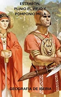 Geografía de Iberia (Hispania): Estrabon, Plinio el Viejo y Pomponio Mela (Spanish Edition)
