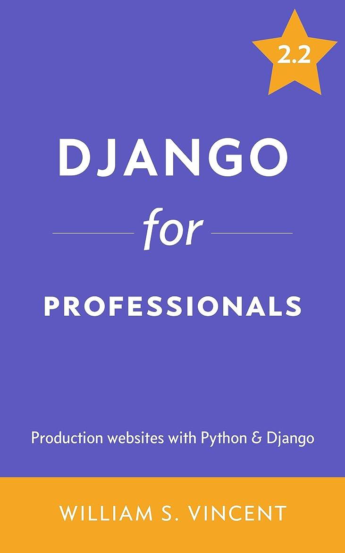 ペッカディロ徒歩で期待するDjango for Professionals: Production websites with Python & Django (English Edition)