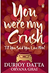 YOU WERE MY CRUSH: Till You Said You Love Me! Kindle Edition