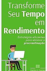 Transforme Seu Tempo em Rendimento: Estratégias eficientes para eliminar a procrastinação eBook Kindle