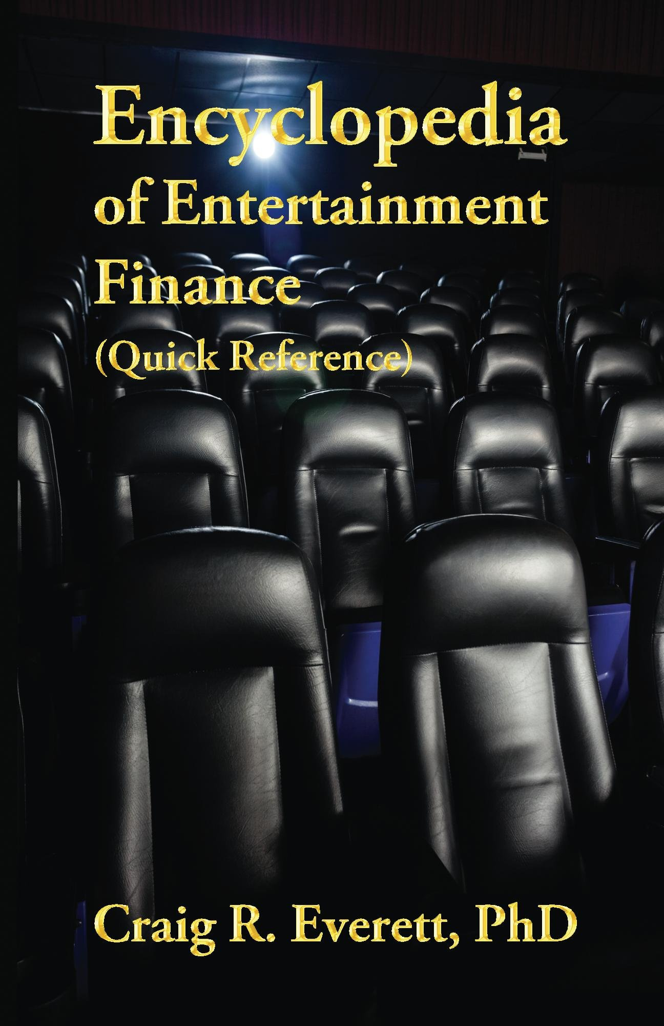 Encyclopedia of Entertainment Finance (Quick Reference): Handy Guide to Financial Jargon in the Motion Picture Industry