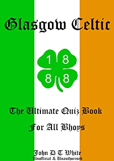 GLASGOW CELTIC FOOTBALL CLUB THE ULTIMATE QUIZ BOOK FOR ALL BHOYS