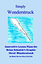 Simply Wonderstruck:  Innovative Lesson Plans for Brian Selznick's Graphic Novel Wonderstruck (Gifted and Talented Reading...