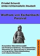 Parzival. Unterrichtsmodell und Unterrichtsvorbereitungen. Unterrichtsmaterial und komplette Stundenmodelle für den Deutschunterricht. (Unterrichtsmodelle Deutsch 3) (German Edition)