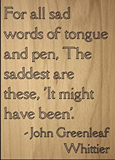 Mundus Souvenirs for All sad Words of Tongue and Pen, The. Quote by John Greenleaf Whittier, Laser Engraved on Wooden Plaque - Size: 8