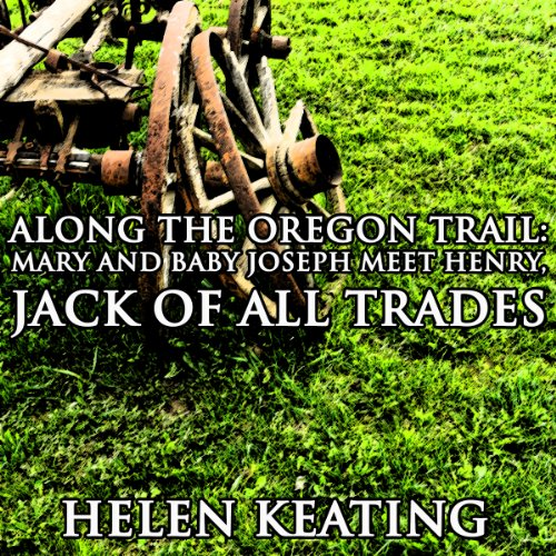 Along the Oregon Trail: Mary and Baby Joseph Meet Henry, Jack of All Trades audiobook cover art