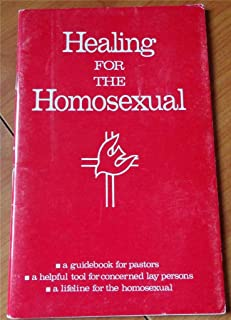 Healing for the Homosexual: a Guidebook for Pastors, a Helpful Tool for Concerned Lay Persons, a Lifeline for the Homosexual