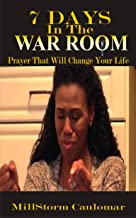 7 Days In The War Room: Prayers That Will Change Your Life