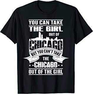 You Can Take The Girl Out Of Chicago T Shirt