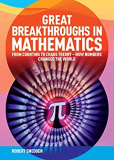 Great Breakthroughs in Mathematics: From Counting to Chaos Theory - How Numbers Changed the World