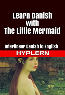 Learn Danish with The Little Mermaid: Interlinear Danish to English (Learn Danish with Interlinear Stories for Beginners a...