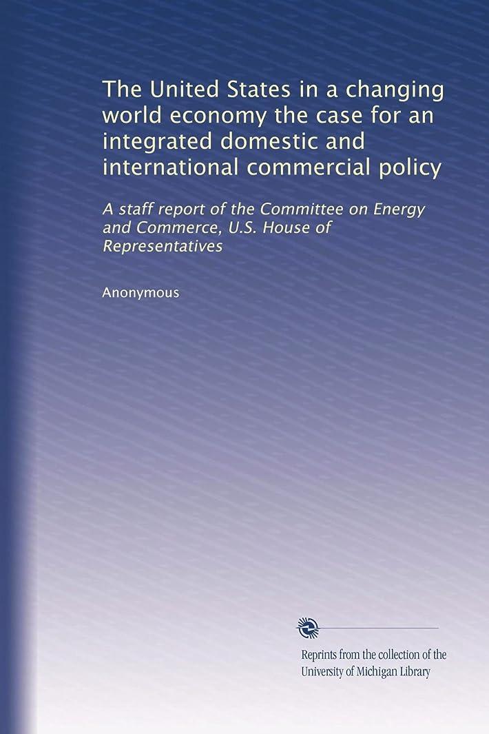 代替聖なるモジュールThe United States in a changing world economy the case for an integrated domestic and international commercial policy