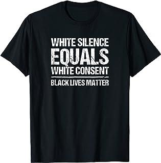 White Silence Equals White Consent Black Lives Matter TShirt