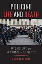 Policing Life and Death: Race, Violence, and Resistance in Puerto Rico