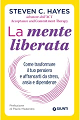 La mente liberata: Come trasformare il tuo pensiero e affrancarti da stress, ansia e dipendenze (Saggi Giunti Psicologia) (Italian Edition) Format Kindle