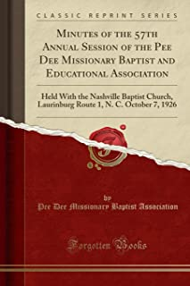 Minutes of the 57th Annual Session of the Pee Dee Missionary Baptist and Educational Association: Held with the Nashville Baptist Church, Laurinburg Route 1, N. C. October 7, 1926 (Classic Reprint)