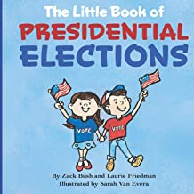 The Little Book of Presidential Elections: (Children's Book about the Importance of Voting, How Elections Work, Democracy,...