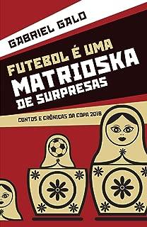 Futebol é uma matrioska de surpresas: Contos e crônicas da Copa 2018 (Portuguese Edition)