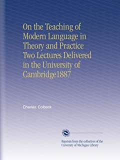 On the Teaching of Modern Language in Theory and Practice Two Lectures Delivered in the University of Cambridge1887