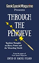 Through the Pensieve - Random Thoughts on Harry Potter and the Wizarding World (From the Pages of Geek Speak Magazine Book 4)