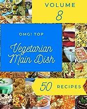 OMG! Top 50 Vegetarian Main Dish Recipes Volume 8: A Vegetarian Main Dish Cookbook for Effortless Meals