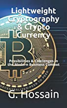 Lightweight Cryptography & Crypto Currency: Possibilities & Challenges in the Modern Business Context