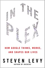 In the Plex: How Google Thinks, Works, and Shapes Our Lives ハードカバー