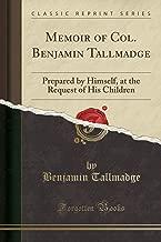Memoir of Col. Benjamin Tallmadge: Prepared by Himself, at the Request of His Children (Classic Reprint)