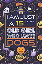 I AM JUST A 15 YEARS OLD GIRL WHO LOVES DOGS: birthday gift for dog lover, sketching dog lovers, Halloween notebook journa...