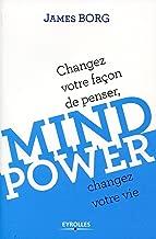 Mind Power : Changez votre façon de penser, changez votre vie