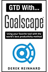 GTD With Goalscape: Using your favorite graphics-based, goal-setting tool with the world's best productivity system Kindle Edition