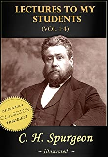 Charles Spurgeon: Lectures To My Students, Vol 1-4 (Illustrated)