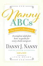 Nanny ABCs: The Sitter's Handbook: A complete alphabet how-to guide for every child caregiver.
