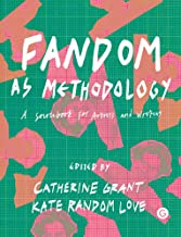 Fandom as Methodology: A Sourcebook for Artists and Writers (Goldsmiths Press)