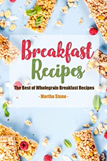 Breakfast Recipes: The Best of Wholegrain Breakfast Recipes (English Edition)