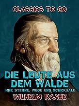 Die Leute aus dem Walde, Ihre Sterne, Wege und Schicksale (Classics To Go) (German Edition)